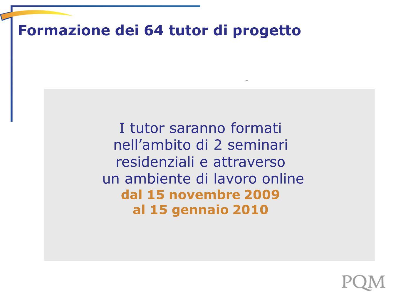 - Formazione dei 64 tutor di progetto I tutor saranno formati nell'ambito di 2 seminari residenziali e attraverso un ambiente di lavoro online dal 15