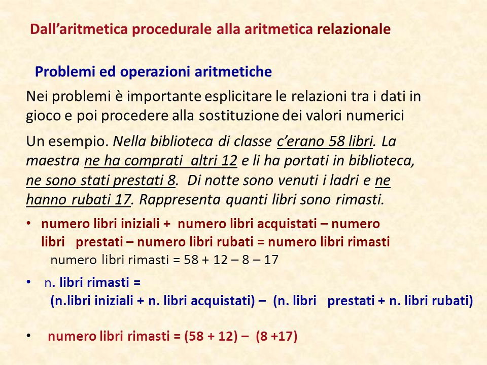 Problemi ed operazioni aritmetiche Nei problemi è importante esplicitare le relazioni tra i dati in gioco e poi procedere alla sostituzione dei valori