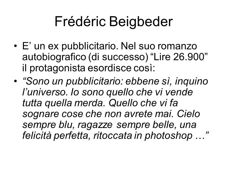 Frédéric Beigbeder E' un ex pubblicitario.
