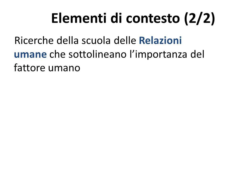 Elementi di contesto (2/2) Ricerche della scuola delle Relazioni umane che sottolineano l'importanza del fattore umano