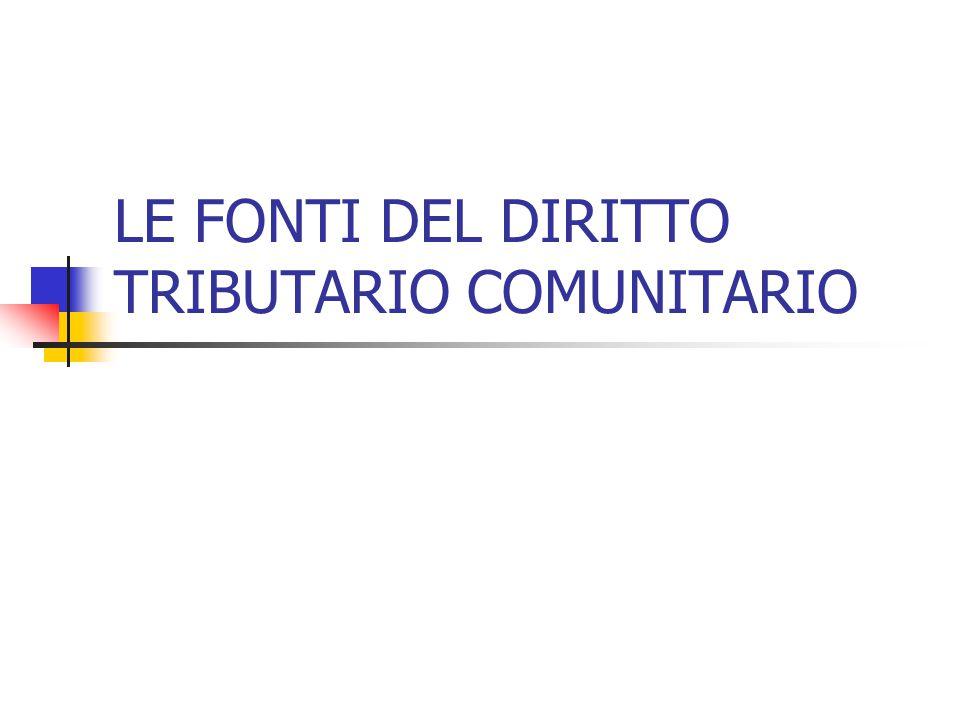 LE FONTI DEL DIRITTO TRIBUTARIO COMUNITARIO