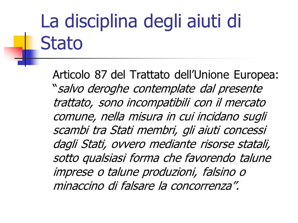 """La disciplina degli aiuti di Stato Articolo 87 del Trattato dell'Unione Europea: """"salvo deroghe contemplate dal presente trattato, sono incompatibili"""