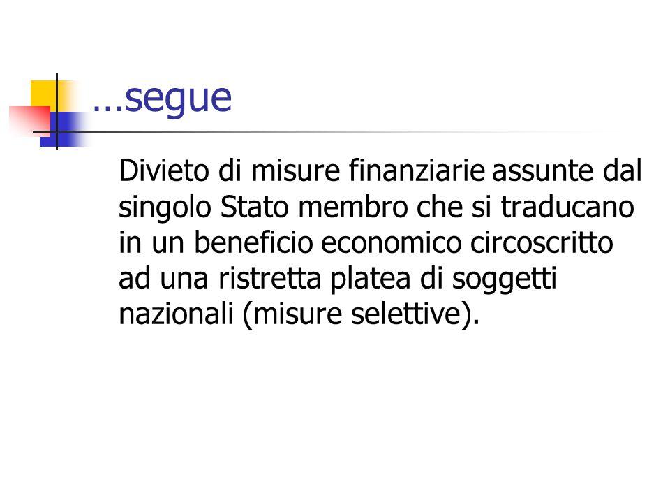 …segue Divieto di misure finanziarie assunte dal singolo Stato membro che si traducano in un beneficio economico circoscritto ad una ristretta platea