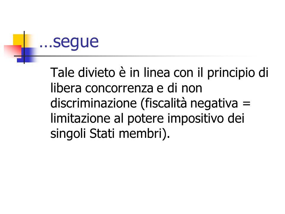 …segue Tale divieto è in linea con il principio di libera concorrenza e di non discriminazione (fiscalità negativa = limitazione al potere impositivo