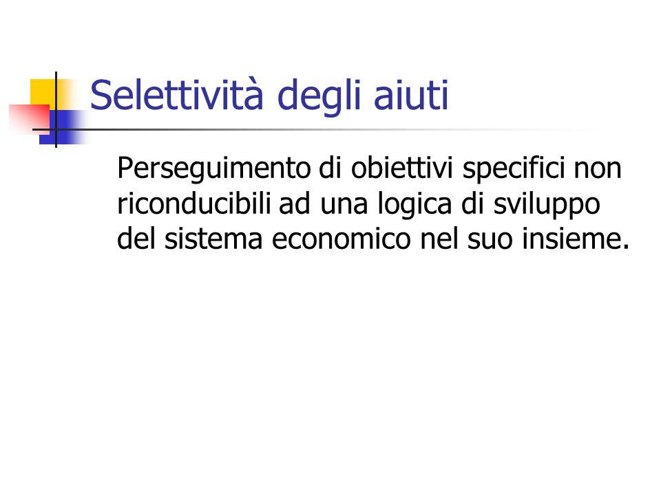 Selettività degli aiuti Perseguimento di obiettivi specifici non riconducibili ad una logica di sviluppo del sistema economico nel suo insieme.
