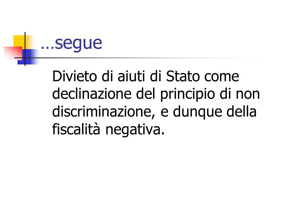 …segue Divieto di aiuti di Stato come declinazione del principio di non discriminazione, e dunque della fiscalità negativa.