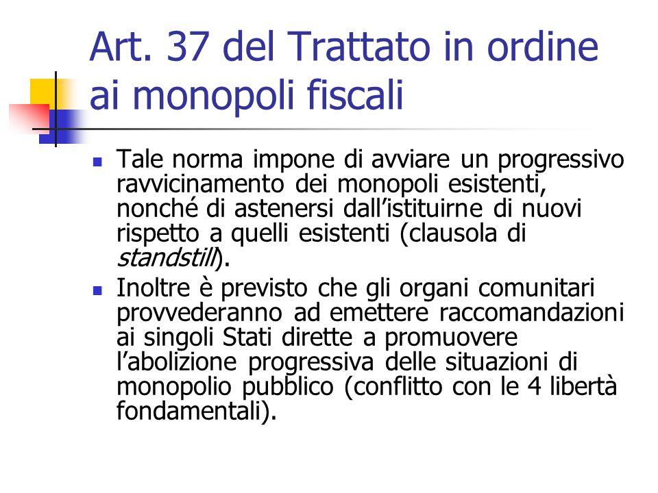 Art. 37 del Trattato in ordine ai monopoli fiscali Tale norma impone di avviare un progressivo ravvicinamento dei monopoli esistenti, nonché di astene