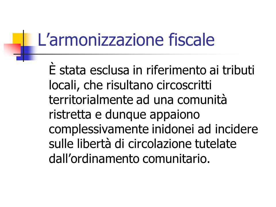 L'armonizzazione fiscale È stata esclusa in riferimento ai tributi locali, che risultano circoscritti territorialmente ad una comunità ristretta e dun