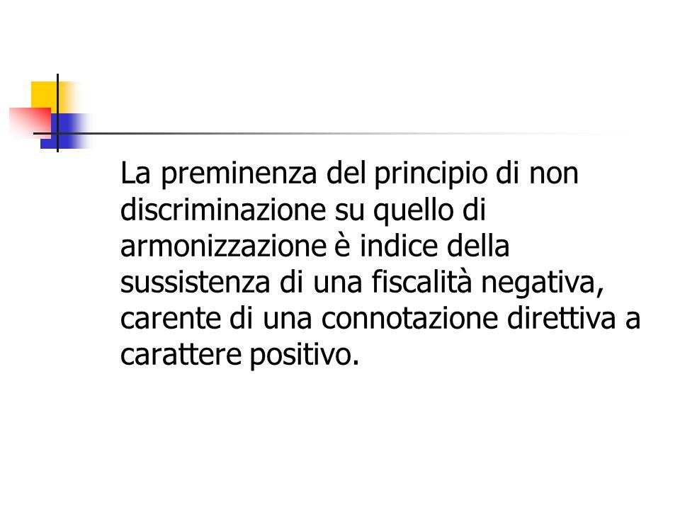 La preminenza del principio di non discriminazione su quello di armonizzazione è indice della sussistenza di una fiscalità negativa, carente di una co
