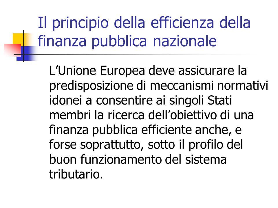 Il principio della efficienza della finanza pubblica nazionale L'Unione Europea deve assicurare la predisposizione di meccanismi normativi idonei a co