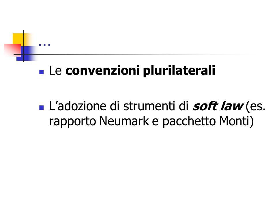 … Le convenzioni plurilaterali L'adozione di strumenti di soft law (es. rapporto Neumark e pacchetto Monti)