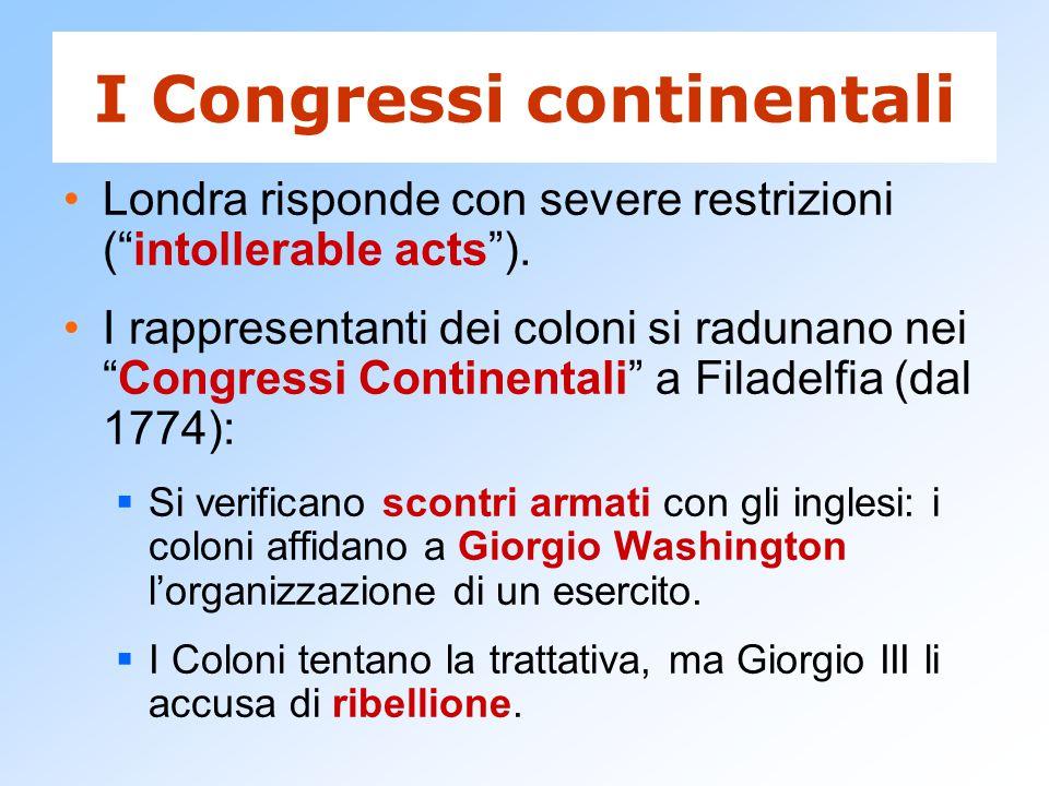"""I Congressi continentali Londra risponde con severe restrizioni (""""intollerable acts""""). I rappresentanti dei coloni si radunano nei """"Congressi Continen"""