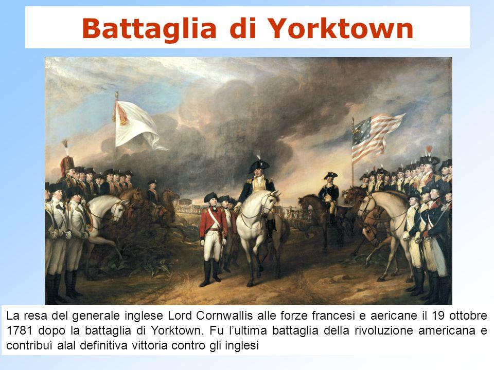 Battaglia di Yorktown La resa del generale inglese Lord Cornwallis alle forze francesi e aericane il 19 ottobre 1781 dopo la battaglia di Yorktown. Fu