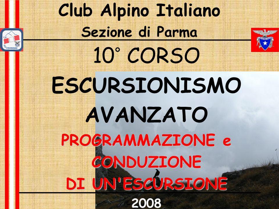 Club Alpino Italiano Sezione di Parma 10° CORSO ESCURSIONISMO AVANZATO PROGRAMMAZIONE e CONDUZIONE DI UN ESCURSIONE -2008-