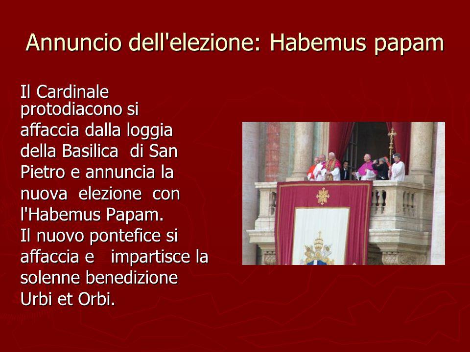 Annuncio dell'elezione: Habemus papam Il Cardinale protodiacono si affaccia dalla loggia della Basilica di San Pietro e annuncia la nuova elezione con