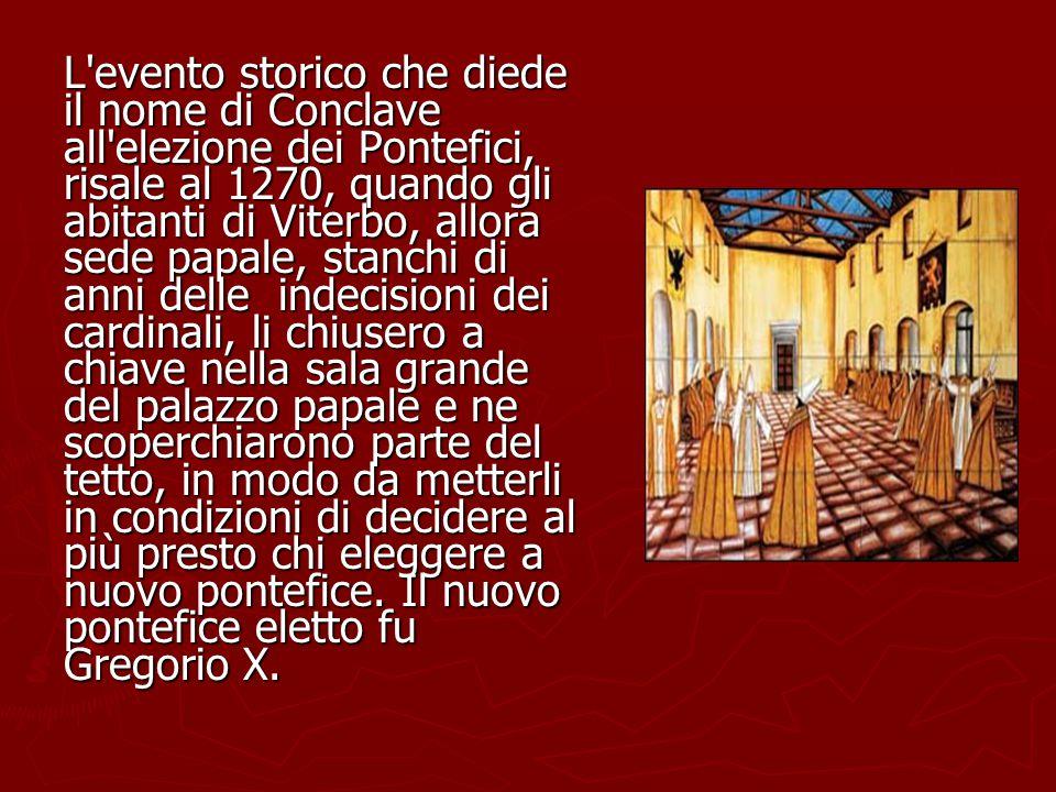 L'evento storico che diede il nome di Conclave all'elezione dei Pontefici, risale al 1270, quando gli abitanti di Viterbo, allora sede papale, stanchi