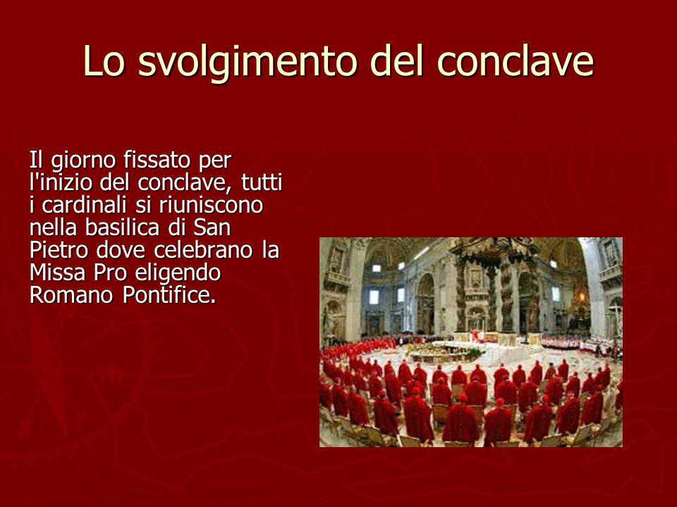 Lo svolgimento del conclave Il giorno fissato per l'inizio del conclave, tutti i cardinali si riuniscono nella basilica di San Pietro dove celebrano l