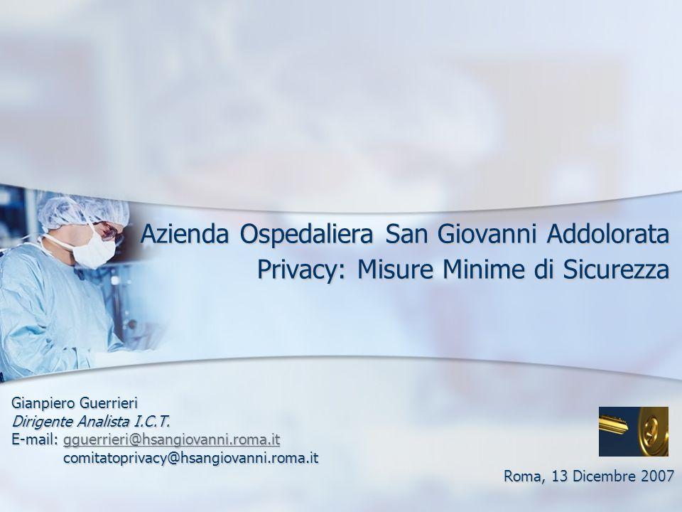 Azienda Ospedaliera San Giovanni Addolorata Privacy: Misure Minime di Sicurezza Gianpiero Guerrieri Dirigente Analista I.C.T. E-mail: gguerrieri@hsang
