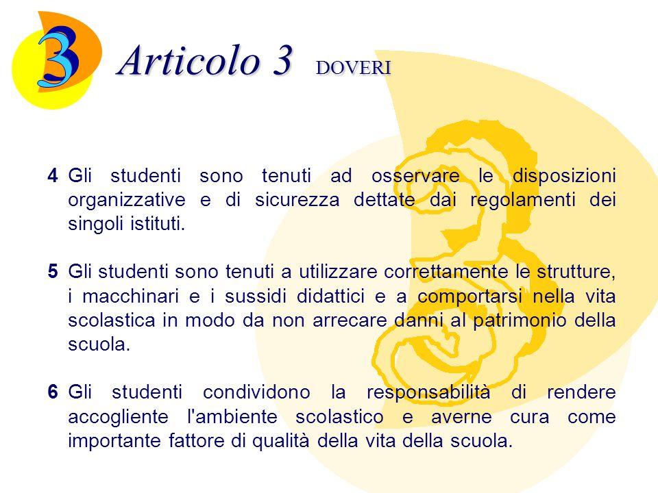 Articolo 3 DOVERI 4Gli studenti sono tenuti ad osservare le disposizioni organizzative e di sicurezza dettate dai regolamenti dei singoli istituti. 5G