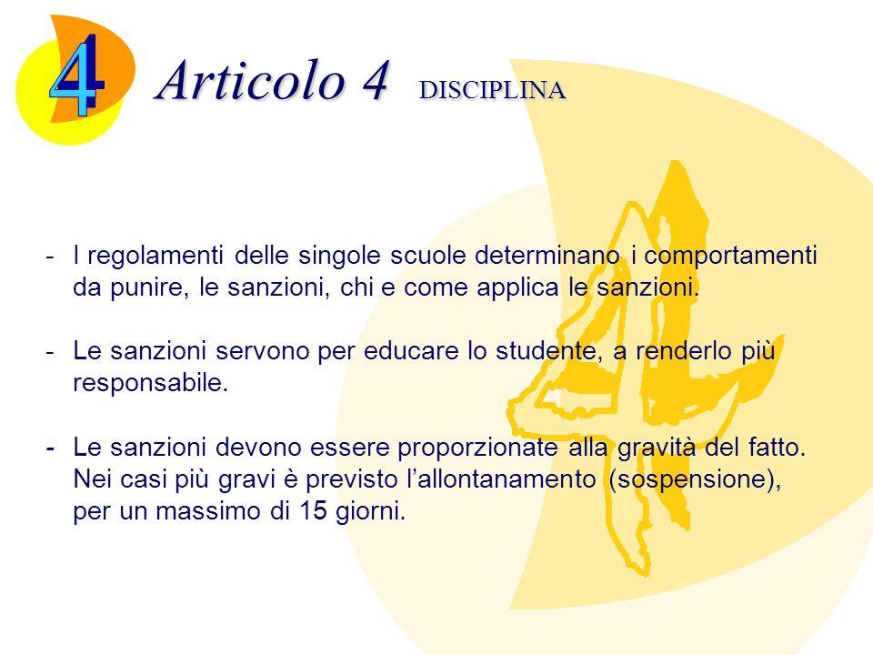 Articolo 4 DISCIPLINA -I regolamenti delle singole scuole determinano i comportamenti da punire, le sanzioni, chi e come applica le sanzioni. -Le sanz
