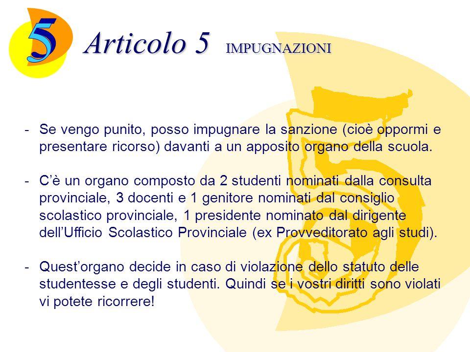 Articolo 5 IMPUGNAZIONI -Se vengo punito, posso impugnare la sanzione (cioè oppormi e presentare ricorso) davanti a un apposito organo della scuola. -