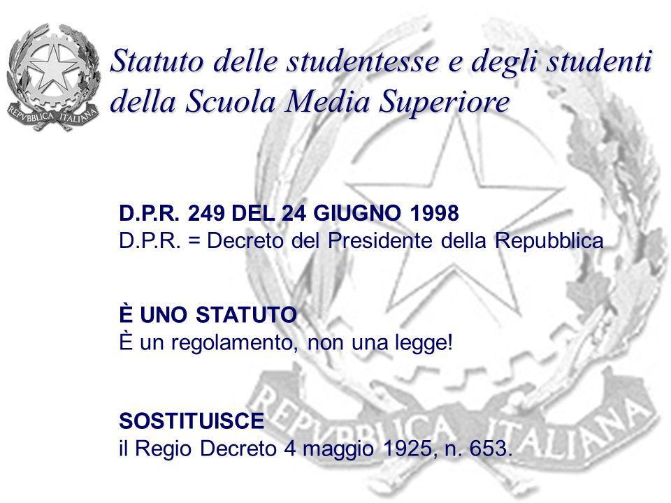 Statuto delle studentesse e degli studenti della Scuola Media Superiore D.P.R. 249 DEL 24 GIUGNO 1998 D.P.R. = Decreto del Presidente della Repubblica
