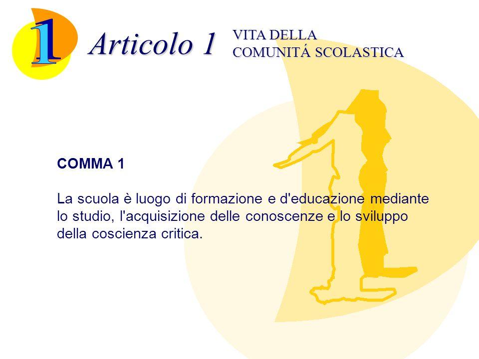 Articolo 1 COMUNITÁ SCOLASTICA VITA DELLA COMMA 1 La scuola è luogo di formazione e d'educazione mediante lo studio, l'acquisizione delle conoscenze e