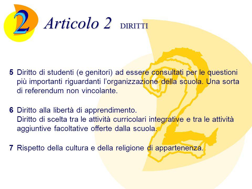 Articolo 2 DIRITTI 5Diritto di studenti (e genitori) ad essere consultati per le questioni più importanti riguardanti l'organizzazione della scuola. U