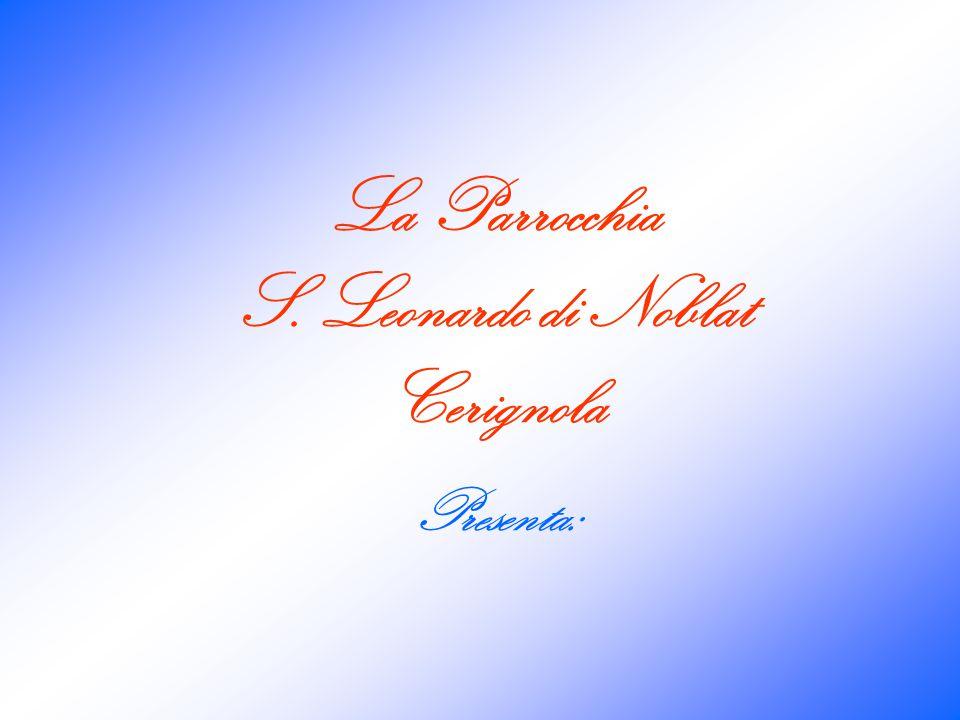 La Parrocchia S. Leonardo di Noblat Cerignola Presenta: