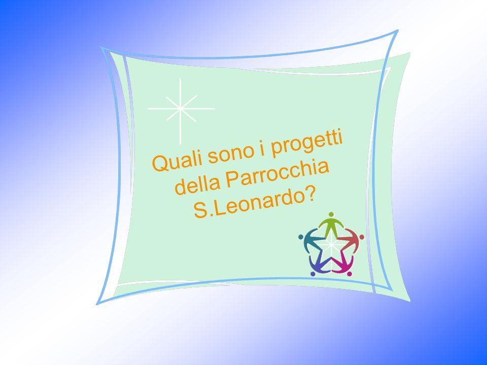 Quali sono i progetti della Parrocchia S.Leonardo