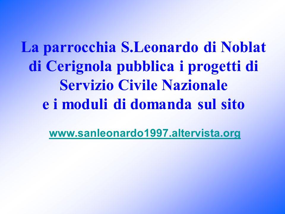 La parrocchia S.Leonardo di Noblat di Cerignola pubblica i progetti di Servizio Civile Nazionale e i moduli di domanda sul sito www.sanleonardo1997.altervista.org