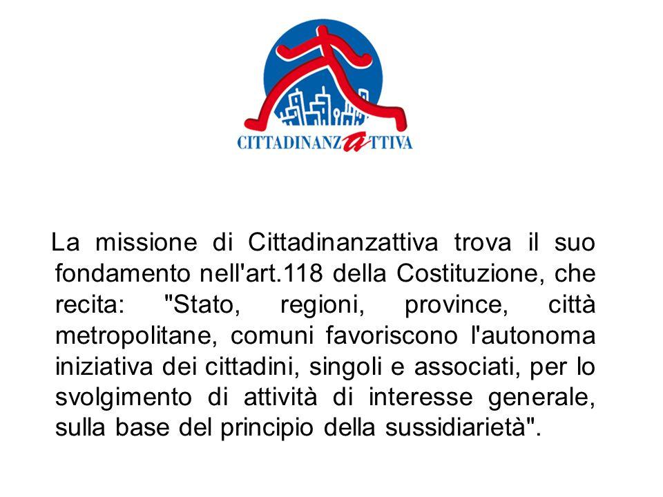 La missione di Cittadinanzattiva trova il suo fondamento nell'art.118 della Costituzione, che recita: