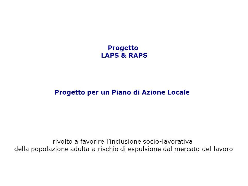 Progetto LAPS & RAPS Progetto per un Piano di Azione Locale rivolto a favorire l'inclusione socio-lavorativa della popolazione adulta a rischio di espulsione dal mercato del lavoro
