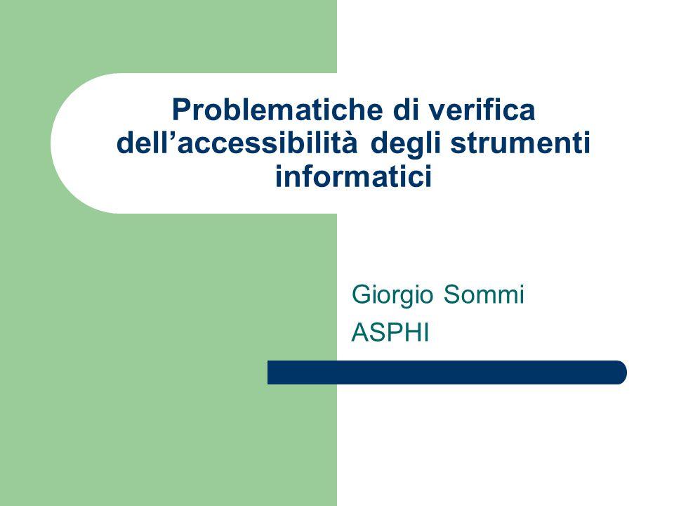 Problematiche di verifica dell'accessibilità degli strumenti informatici Giorgio Sommi ASPHI