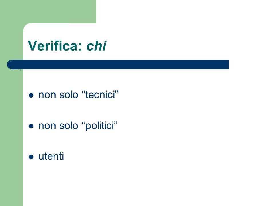 Verifica: chi non solo tecnici non solo politici utenti