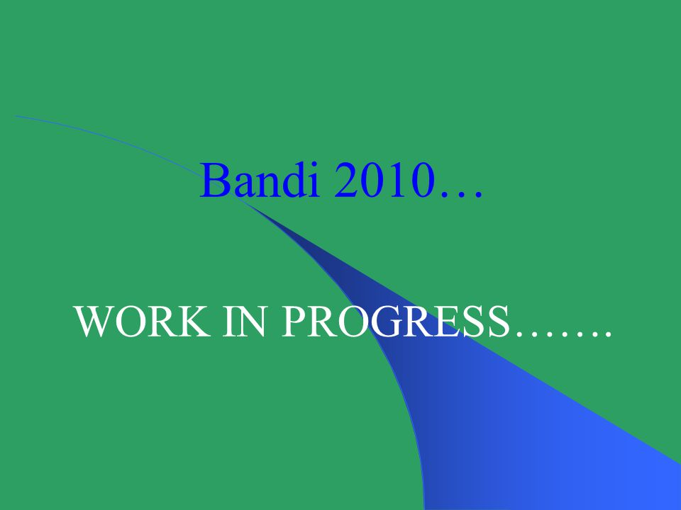Bandi 2010… WORK IN PROGRESS…….