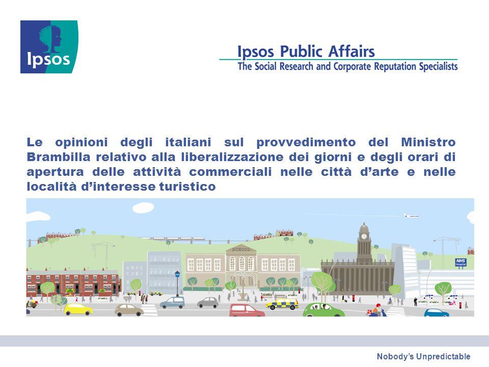 Nobody's Unpredictable Le opinioni degli italiani sul provvedimento del Ministro Brambilla relativo alla liberalizzazione dei giorni e degli orari di apertura delle attività commerciali nelle città d'arte e nelle località d'interesse turistico