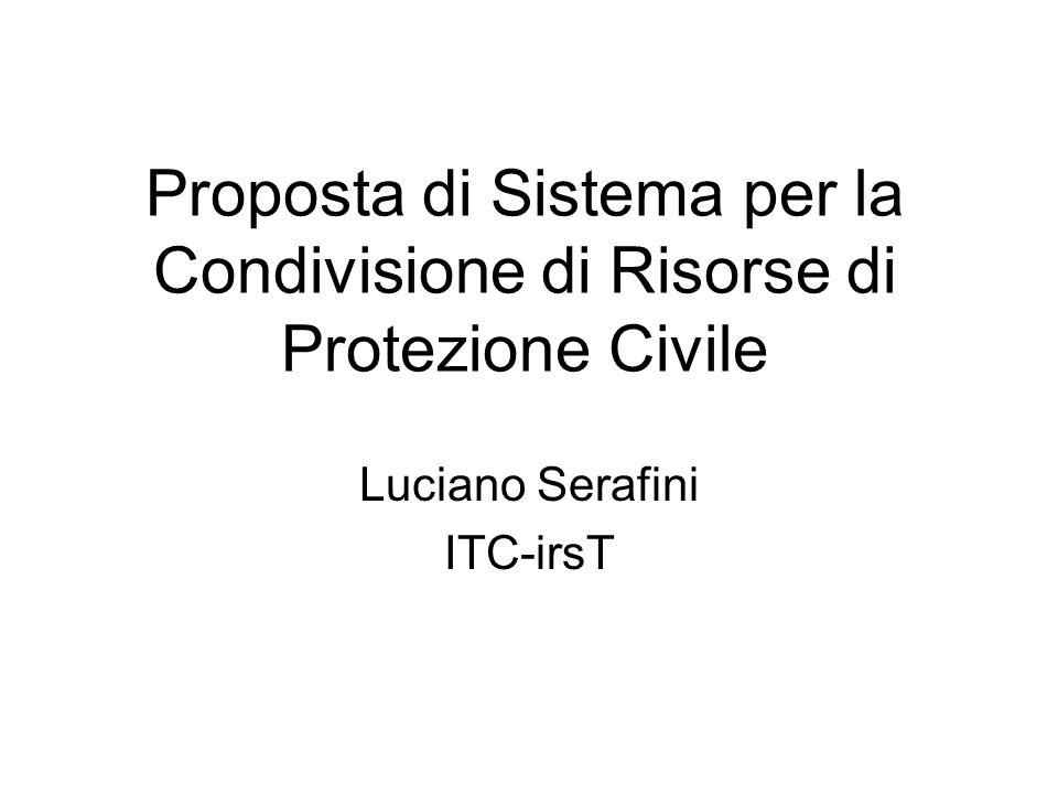 Proposta di Sistema per la Condivisione di Risorse di Protezione Civile Luciano Serafini ITC-irsT