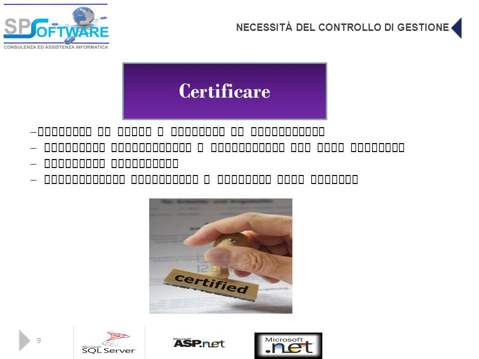 NECESSITÀ DEL CONTROLLO DI GESTIONE 9 Certificare - Presidio di tutti i processi di caricamento - Controllo quantitativo e qualitativo dei dati raccol