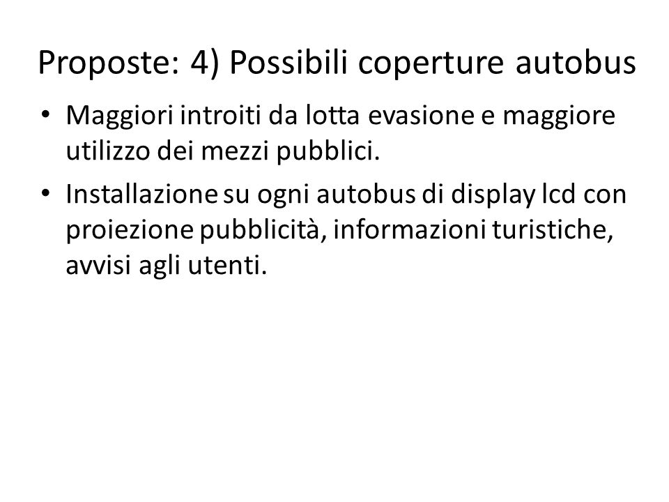Proposte: 4) Possibili coperture autobus Maggiori introiti da lotta evasione e maggiore utilizzo dei mezzi pubblici. Installazione su ogni autobus di