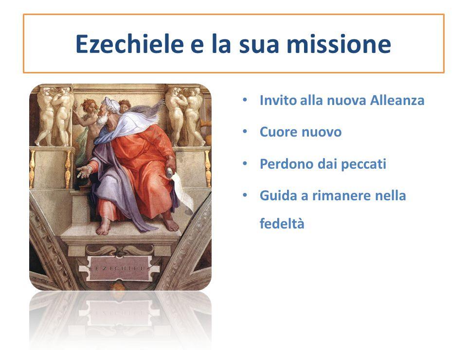 Ezechiele e la sua missione Invito alla nuova Alleanza Cuore nuovo Perdono dai peccati Guida a rimanere nella fedeltà