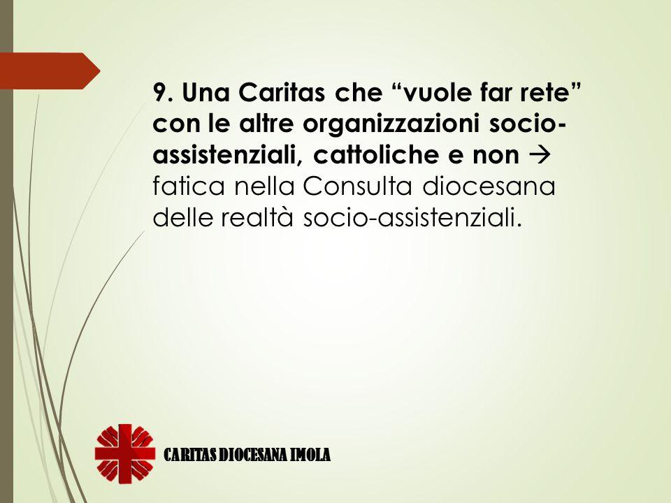 """CARITAS DIOCESANA IMOLA 9. Una Caritas che """"vuole far rete"""" con le altre organizzazioni socio- assistenziali, cattoliche e non  fatica nella Consulta"""