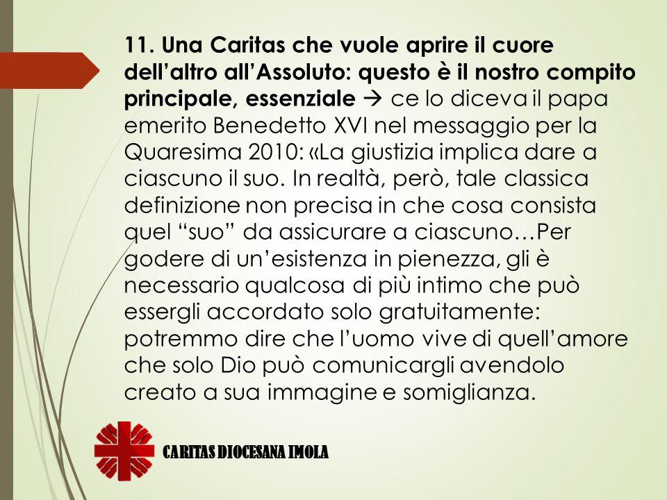 CARITAS DIOCESANA IMOLA 11. Una Caritas che vuole aprire il cuore dell'altro all'Assoluto: questo è il nostro compito principale, essenziale  ce lo d