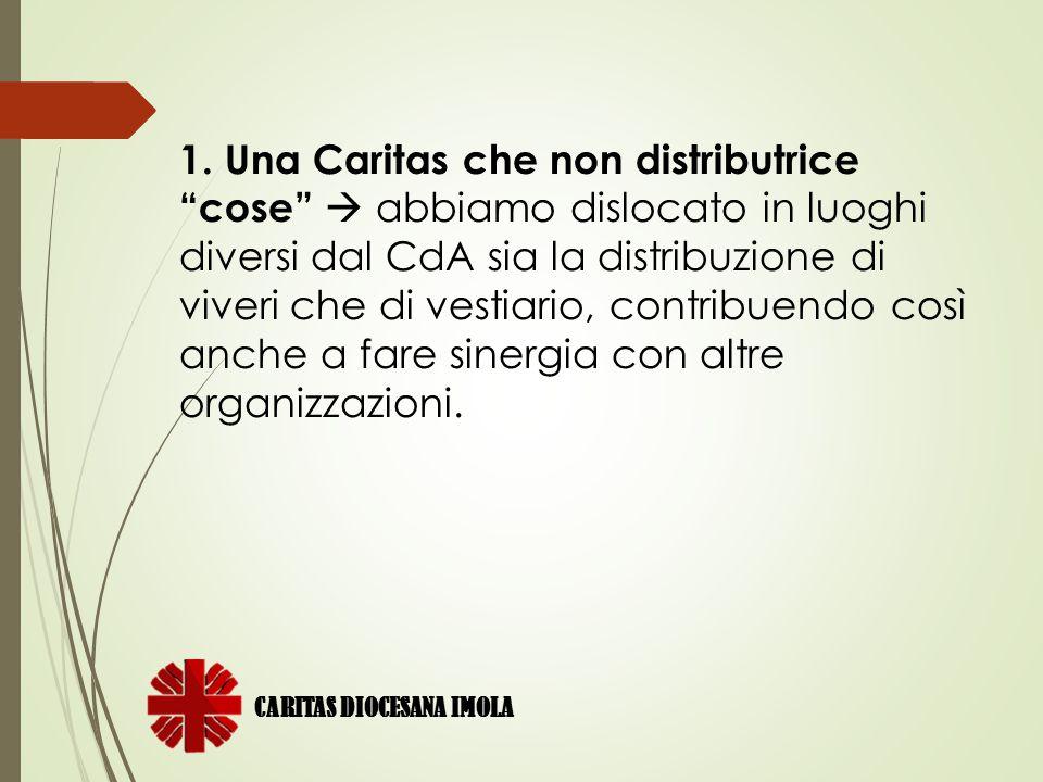 """1. Una Caritas che non distributrice """"cose""""  abbiamo dislocato in luoghi diversi dal CdA sia la distribuzione di viveri che di vestiario, contribuend"""