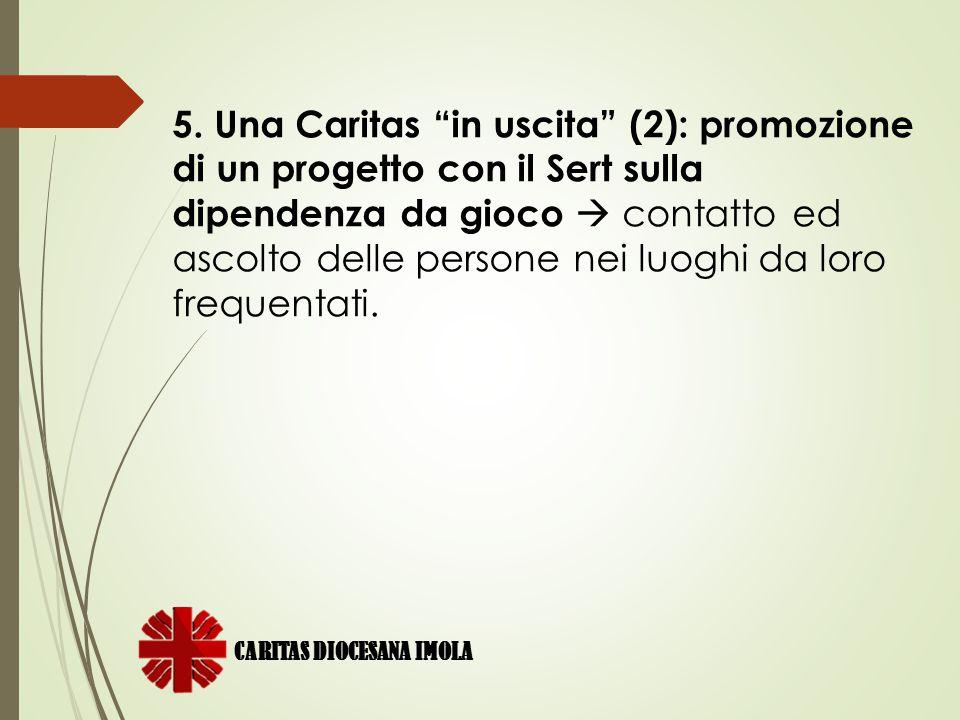 """5. Una Caritas """"in uscita"""" (2): promozione di un progetto con il Sert sulla dipendenza da gioco  contatto ed ascolto delle persone nei luoghi da loro"""