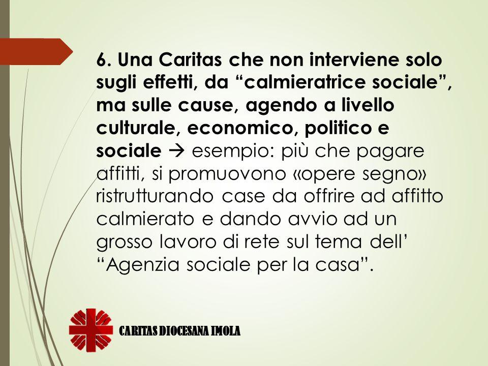 """6. Una Caritas che non interviene solo sugli effetti, da """"calmieratrice sociale"""", ma sulle cause, agendo a livello culturale, economico, politico e so"""