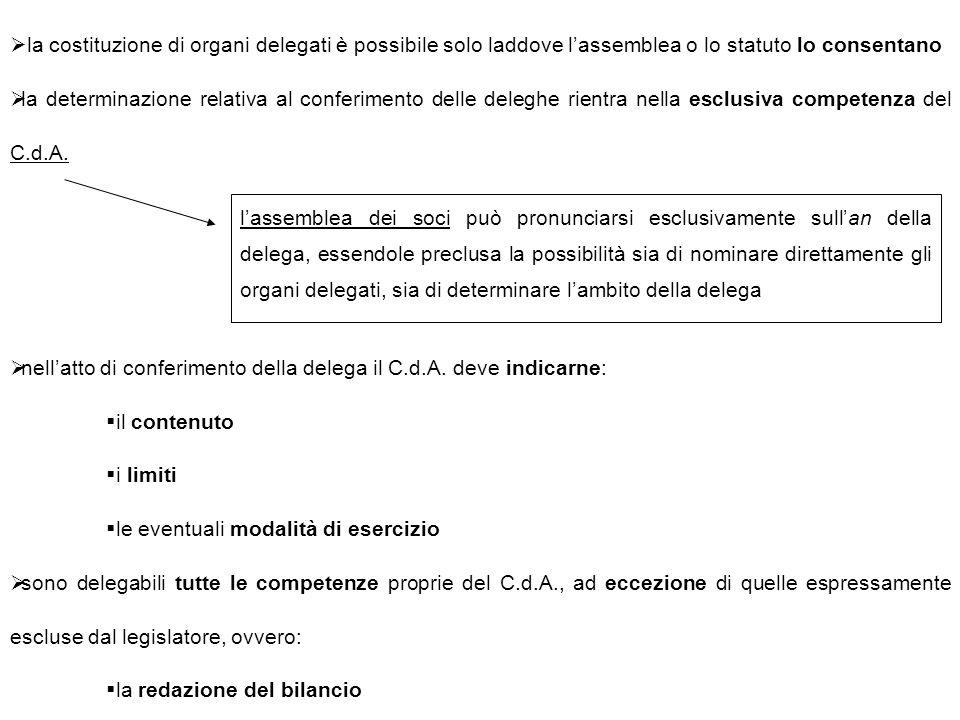  la costituzione di organi delegati è possibile solo laddove l'assemblea o lo statuto lo consentano  la determinazione relativa al conferimento delle deleghe rientra nella esclusiva competenza del C.d.A.