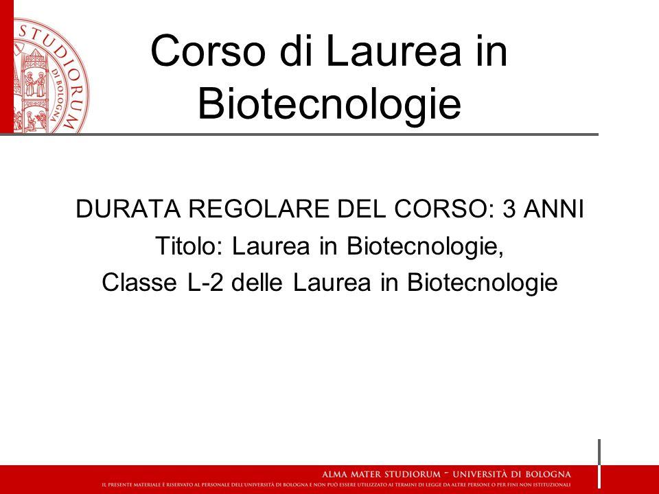 DURATA REGOLARE DEL CORSO: 3 ANNI Titolo: Laurea in Biotecnologie, Classe L-2 delle Laurea in Biotecnologie