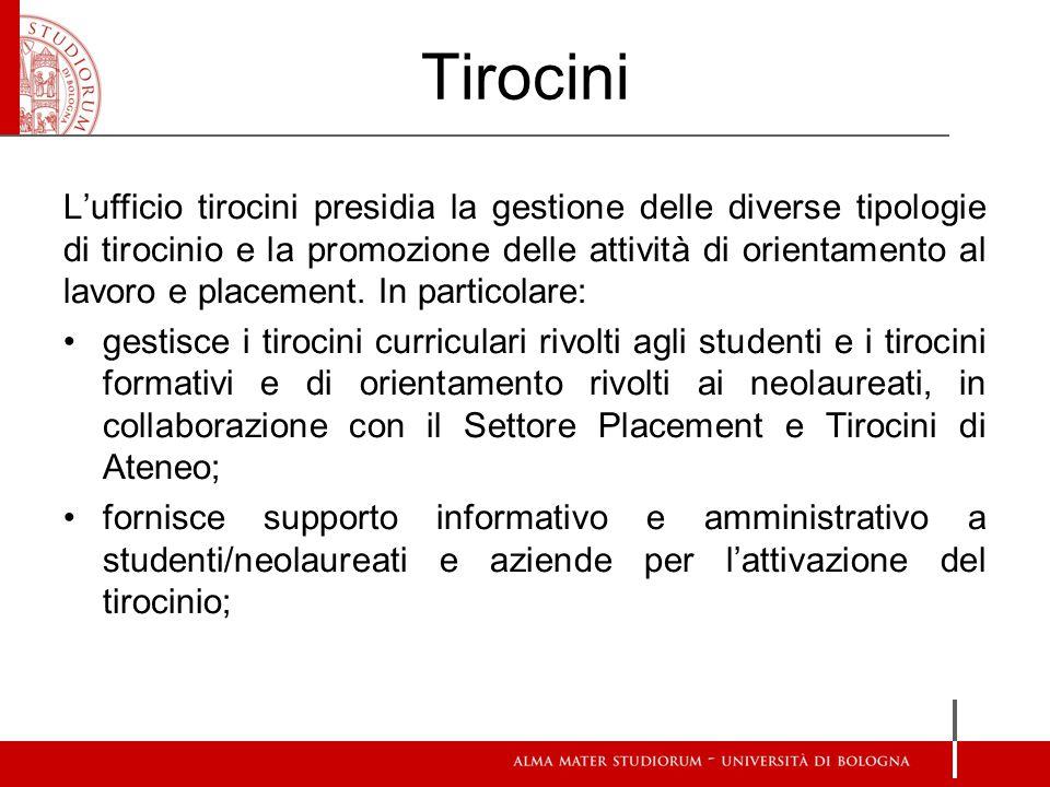 Tirocini L'ufficio tirocini presidia la gestione delle diverse tipologie di tirocinio e la promozione delle attività di orientamento al lavoro e placement.
