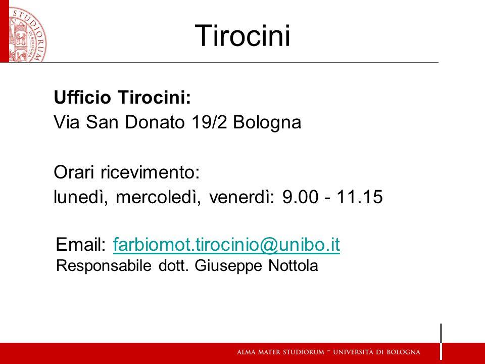 Tirocini Ufficio Tirocini: Via San Donato 19/2 Bologna Orari ricevimento: lunedì, mercoledì, venerdì: 9.00 - 11.15 Email: farbiomot.tirocinio@unibo.itfarbiomot.tirocinio@unibo.it Responsabile dott.